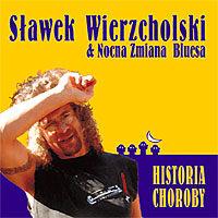 Sławek Wierzcholski & Nocna Zmiana Bluesa – Historia Choroby