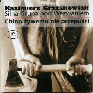 Kazimierz Grzeskowiak – Silna Grupa Pod Wezwaniem – Chłop Żywemu Nie Przepuści