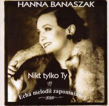 Hanna Banaszak – Nikt tylko Ty – Echa melodii zapomnianej