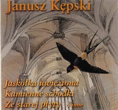 Janusz Kępski – Jaskółka uwięziona i inne