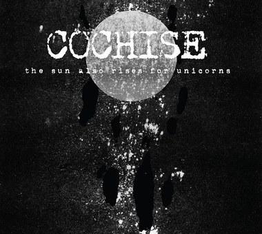 Cochise – The Sun Also Rises For Unicorns