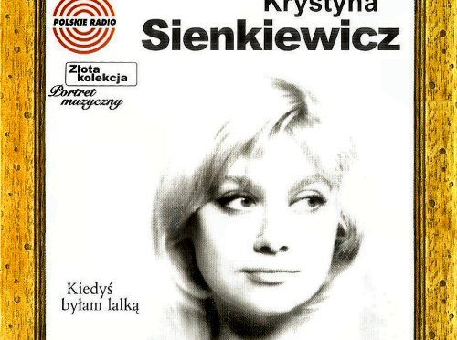 Krystyna Sienkiewicz   Portret Muzyczny – Kiedyś byłam lalką