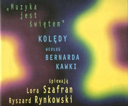 Muzyka Jest Świętem Kolędy Według Bernarda Kawki, Lora Szafran, Ryszard Rynkowski