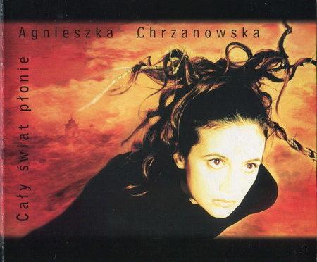 Agnieszka Chrzanowska – Cały Świat Płonie