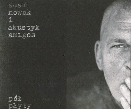 Adam Nowak i Akustyk Amigos – Pół Płyty